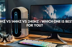 60hz VS 144hz VS 240hz, Which One Is Best For You