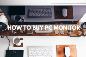 How To Buy PC Monitor