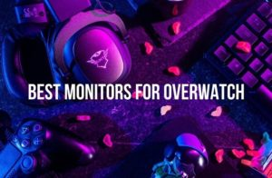 Best Monitors For Overwatch
