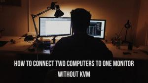 How To Connect Two Computers To One Monitor Without KVM