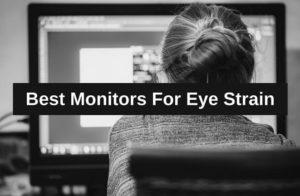 Best Monitors For Eye Strain That You Can Purchase In 2021