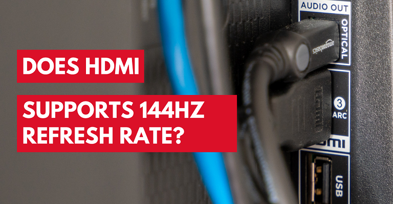 Does HDMI Supports 144Hz Refresh Rate?