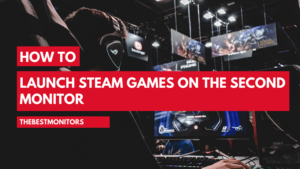 Launch Steam Games On The Second Monitor