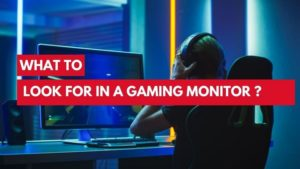 What To Look For In A Gaming Monitor ? ( 2021 )