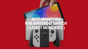 10+ Best Monitors For Nintendo Switch 2021 (Top & Affordable)
